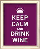 Keep Calm, Drink Wine Prints