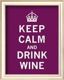 Keep Calm, Drink Wine Prints