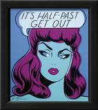It's Half Past Get Out Print by  Niagara