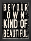 Be Your Own Kind of Beautiful Print by Louise Carey