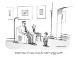 """Didn't I just give you money for a start-up last week?"" - New Yorker Cartoon Premium Giclee Print by Mick Stevens"