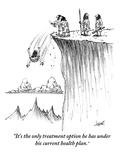 """It's the only treatment option he has under his current health plan."" - New Yorker Cartoon Premium Giclee Print by Tom Cheney"