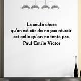 La seule chose qu on est sur de ne pas reussir est celle qu on ne tente pas Wall Decal by Paul Emile Victor