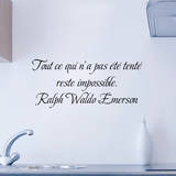 Tout ce qui n a pas ete tente reste impossible Wall Decal by Ralph Waldo Emerson