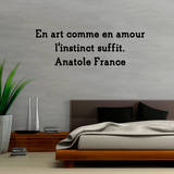 En art comme en amour l instinct suffit Wall Decal by Anatole France
