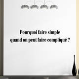Pourquoi faire simple quand on peut faire complique  Wall Decal