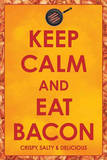 Keep Calm and Eat Bacon Print