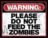 Warning Please Do Not Feed the Zombies Sign Prints