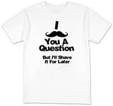 Mustache You A Question T-shirts