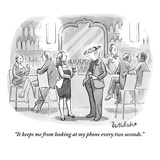"""It keeps me from looking at my phone every two seconds."" - New Yorker Cartoon Premium Giclee Print by Liam Walsh"