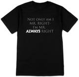 Mr. Always Right T-Shirt