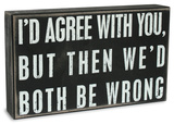 I'd Agree With You, But Then We'd Both Be Wrong Wood Sign