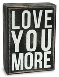 Love You More Box Sign Wood Sign