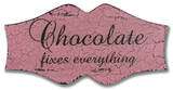 Chocolate Fixes Everything Wood Sign