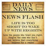News Flash - Life To Short Print by Taylor Greene
