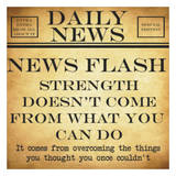 News Flash - Strength Posters by Taylor Greene