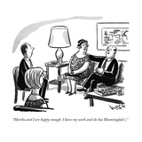 """Martha and I are happy enough. I have my work and she has Bloomingdale's. - New Yorker Cartoon Premium Giclee Print by Sydney Hoff"