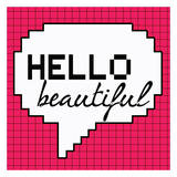 Hello Beautiful Poster by Taylor Greene