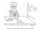 """A billion is a thousand million?  Why wasn't I informed of this?"" - New Yorker Cartoon Premium Giclee Print by Robert Mankoff"