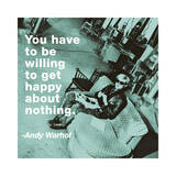 You Have to Be Willing to Get Happy About Nothing (Color Square) Giclee Print by Billy Name