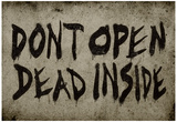 Don't Open Dead Inside Posters