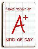 Make Today an A+ Wood Sign
