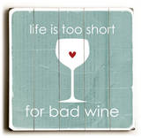 Lifes too short for bad wine Wood Sign