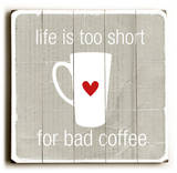 Lifes too short for bad coffee Wood Sign