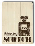 Life is too short (scotch) Wood Sign