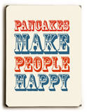 Pancakes Make people Happy Wood Sign