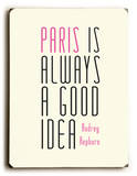 Paris is Always a Good Idea Wood Sign