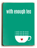With Enough Tea-green Wood Sign