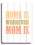 Home is Wherever Mom is Wood Sign