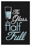 The Glass Is Half Full Plakat