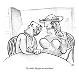&quot;Uh, hello? My eyes are over here.&quot; - New Yorker Cartoon Premium Giclee Print by Paul Noth