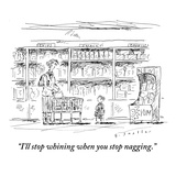 """I'll stop whining when you stop nagging."" - New Yorker Cartoon Premium Giclee Print by Barbara Smaller"