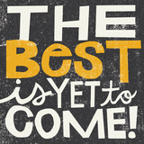 The Best is Yet to Come Posters af Michael Mullan