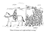 """I hear it's because we're right and they're wrong."" - New Yorker Cartoon Premium Giclee Print by David Sipress"