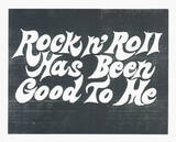 Rock N Roll Has Been Good to Me Serigraph by  Print Mafia