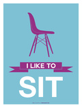 I Like to Sit 3 Posters by  NaxArt