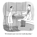 """It's interpret-your-own-test-results day today."" - New Yorker Cartoon Premium Giclee Print by Peter C. Vey"