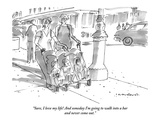 """Sure, I love my life! And someday I'm going to walk into a bar and never …"" - New Yorker Cartoon Premium Giclee Print by Michael Crawford"