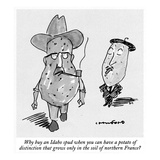 Why buy an Idaho spud when you can have a potato of distinction that grows… - New Yorker Cartoon Premium Giclee Print by Michael Crawford
