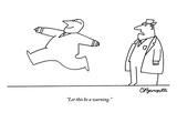 """Let this be a warning."" - New Yorker Cartoon Premium Giclee Print by Charles Barsotti"