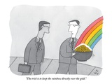 """The trick is to keep the rainbow directly over the gold."" - New Yorker Cartoon Premium Giclee Print by Peter C. Vey"