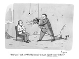 """Still won't talk, eh? Well I'd hate for it to get slightly colder in here - New Yorker Cartoon Premium Giclee Print by Zachary Kanin"