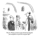 """Do you, Thomas, promise to pay attention for the first year and phone it …"" - New Yorker Cartoon Premium Giclee Print by Christopher Weyant"