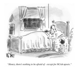 """""""Honey, there's nothing to be afraid of - except for N.C.A.A. upsets."""" - Cartoon Giclee Print by Christopher Weyant"""