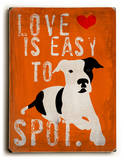 Love is easy to spot Wood Sign by Ginger Oliphant