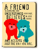 A friend is someone Wood Sign by Ginger Oliphant
